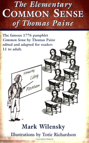 The Elementary Common Sense Of Thomas Paine: The Famous 1776 Pamphlet Edited And Adapted For Ages 11 To Adult