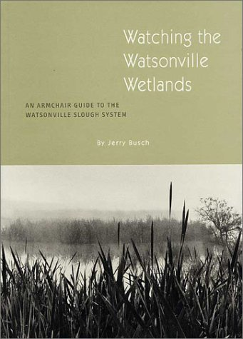 Watching The Watsonville Wetlands: An Armchair Guide To The Watsonville Slough System