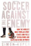 Soccer Against the Enemy by Simon Kuper
