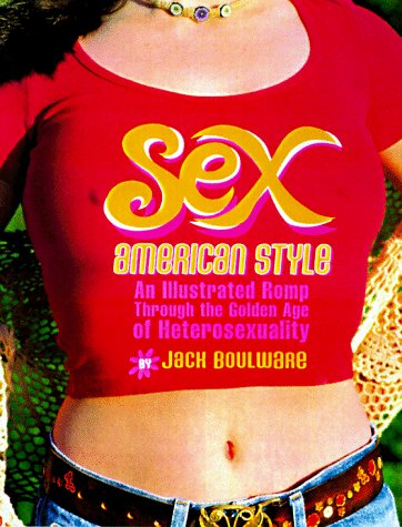 Sex, American Style by Jack Boulware
