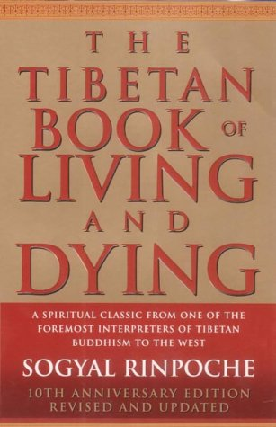 The Tibetan Book Of Living And Dying: A Spiritual Classic from One of the Foremost Interpreters of Tibetan Buddhism to the West