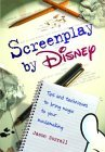 Screenplay by Disney: Tips and Techniques to Bring Magic to Your Moviemaking