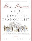 Miss Manners' Guide to Domestic Tranquility: The Authoritative Manual for Every Civilized Household, However Harried