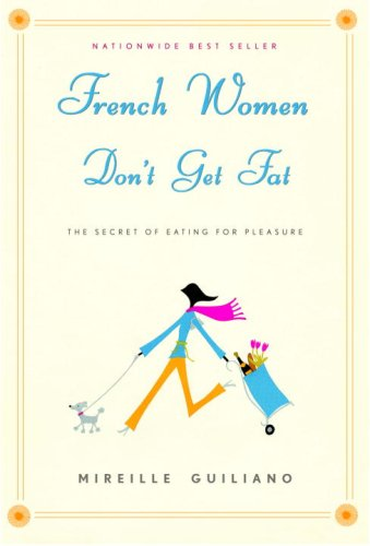 French Women Don't Get Fat by Mireille Guiliano