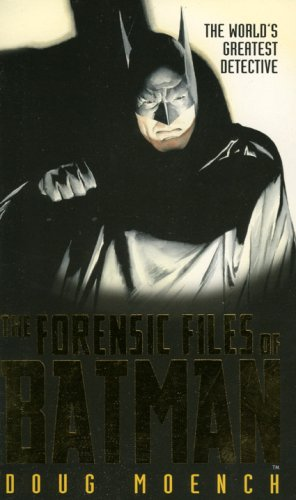 The Forensic Files of Batman: The World's Greatest Detective