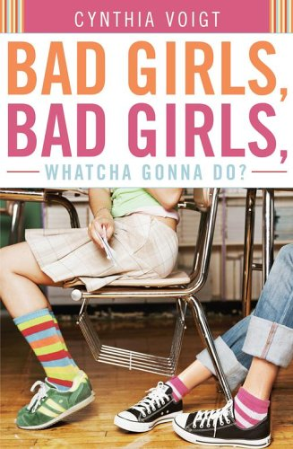 Bad Girls, Bad Girls, Whatcha Gonna Do? by Cynthia Voigt