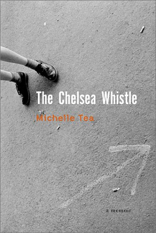 The Chelsea Whistle by Michelle Tea