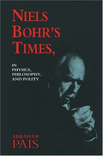 Niels Bohr's Times In Physics, Philosophy and Polity