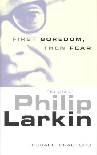 First Boredom, Then Fear: The Life of Philip Larkin