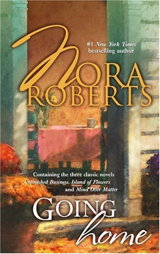 Going Home (3 books in 1) Unfinished Business, Mind  Over Matter, Island Girl (Language of Love #10, #45) - Nora Roberts