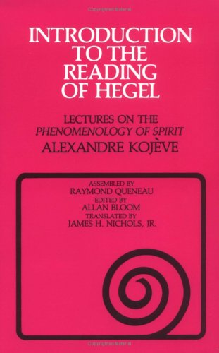 Introduction to the Reading of Hegel by Alexandre Kojève