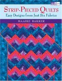 Strip-Pieced Quilts: Easy Designs from Just Six Fabrics