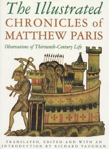 The Illustrated Chronicles of Matthew Paris: Observations of Thirteenth-Century Life
