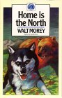 Home is the North by Walt Morey
