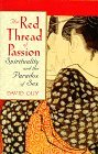 The Red Thread of Passion: Spirituality and the Paradox of Sex