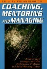 Coaching, Mentoring, and Managing: Breakthrough Strategies to Solve Performance Problems...