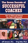 The Seven Secrets of Successful Coaches: How to Unlock and Unleash Your Team's Full Potential