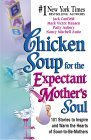Chicken Soup for the Expectant Mother's Soul: 101 Stories to Inspire and Warm the Hearts of Soon-To-Be Mothers