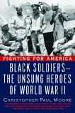 Fighting for America: Black Soldiers-the Unsung Heroes of World War II