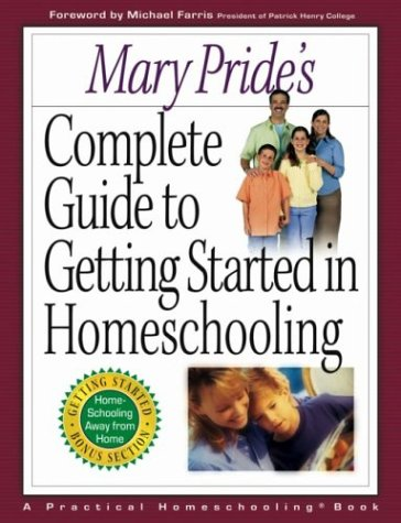 Mary Pride's Complete Guide to Getting Started in Homeschooling by Mary Pride