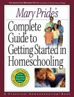 Mary Pride's Complete Guide to Getting Started in Homeschooling: A Practical Homeschooling Book