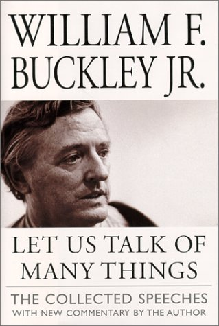 Let Us Talk of Many Things  by William F. Buckley Jr.