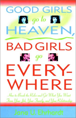 Good Girls Go to Heaven, Bad Girls Go Everywhere