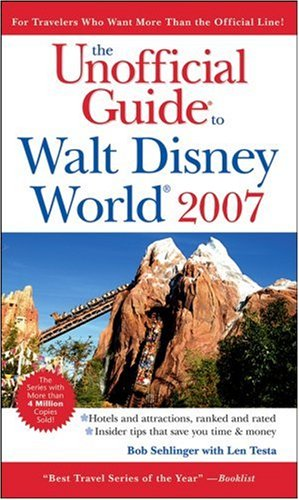 The Unofficial Guide to Walt Disney World 2007 by Bob Sehlinger
