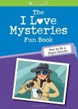 The I Love Mysteries Fun Book: How to Be a Super Sleuth