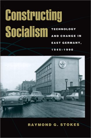 Constructing Socialism: Technology and Change in East Germany, 1945-1990