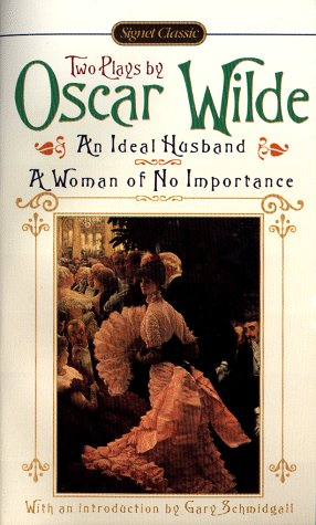 AN Ideal Husband; A Woman of No Importance by Oscar Wilde