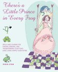 There Is a Little Prince in Every Frog: Spells and Charms for Finding, Binding, and Transforming Your Toad (and Living Happily Ever After)
