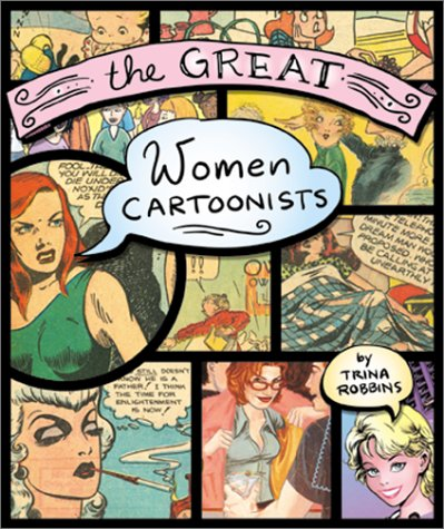 The Great Women Cartoonists by Trina Robbins