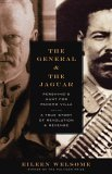 The General and the Jaguar: Pershing's Hunt for Pancho Villa: A True Story of Revolution & Revenge