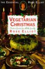 Vegetarian Christmas: Festive Feasts for All the Family (The essential Rose Elliot)