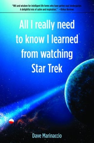 All I Really Need to Know I Learned from Watching Star Trek by Dave Marinaccio