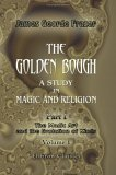 The Golden Bough. A Study In Magic And Religion: Part 1. The Magic Art And The Evolution Of Kings. Volume 1