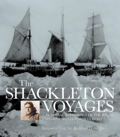 The Shackleton Voyages by Roland Huntford