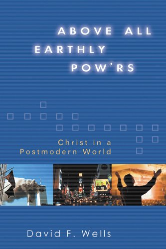 Above All Earthly Pow'rs by David F. Wells