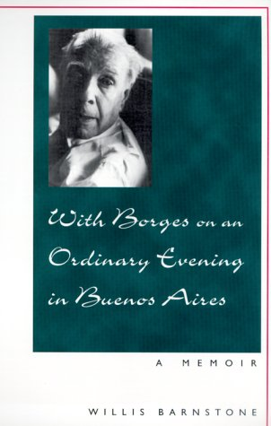 With Borges on an Ordinary Evening in Buenos Aires by Willis Barnstone