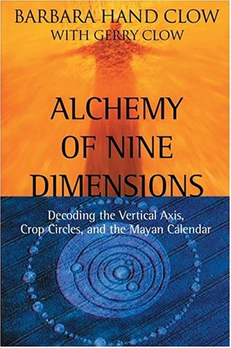 Alchemy of Nine Dimensions: Decoding the Vertical Axis, Crop Circles, and the Mayan Calendar