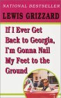 If I Ever Get Back to Georgia, I'm Gonna Nail My Feet to the ... by Lewis Grizzard