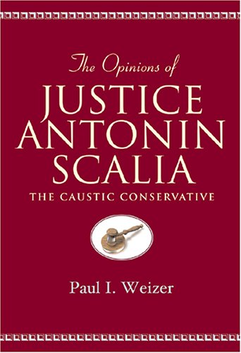 The Opinions of Justice Antonin Scalia: The Caustic Conservative