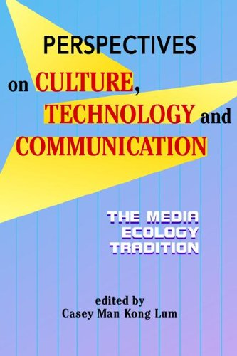 Perspectives on Culture, Technology, and Communication: The Media Ecology Tradition