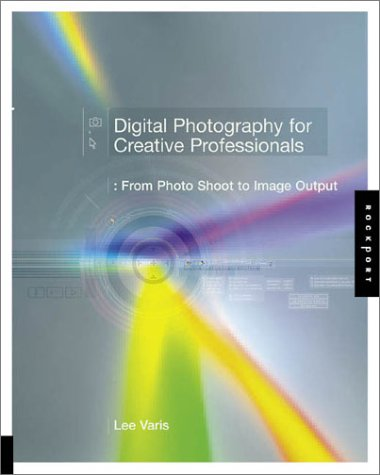 Digital Photography for Creative Professionals by Lee Varis