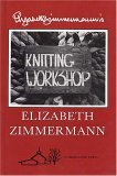 Elizabeth Zimmermann's Knitting Workshop Book by Barbara Walker