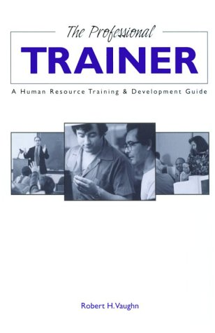 The Professional Trainer: A Human Resource Training and Development Guide