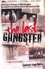 The Last Gangster: From Cop to Wiseguy to FBI Informant: Big Ron Previte and the Fall of the American Mob