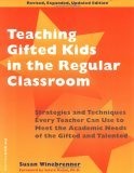 Teaching Gifted Kids in the Regular Classroom by Susan Winebrenner