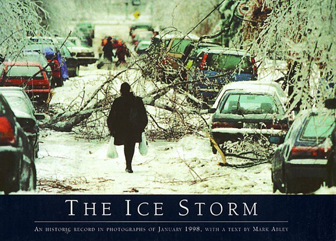 The Ice Storm: An Historic Record in Photographs of January 1998 Mark Abley